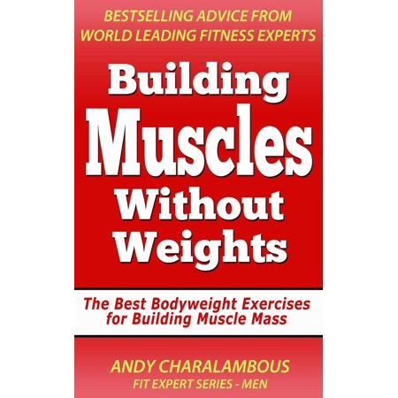 Building Muscles Without Weights For Men - Best Bodyweight Exercises For Building Muscle Mass - (Best Way To Build Muscle Mass For Men)