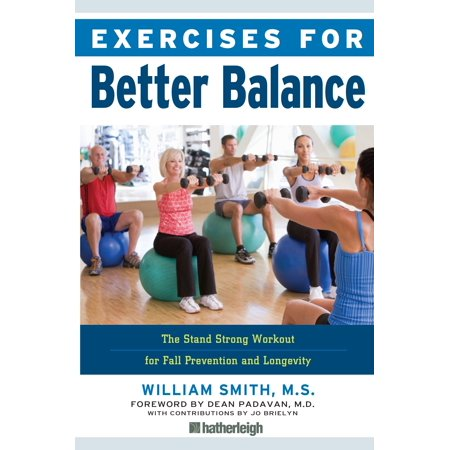 Exercises for Better Balance : The Stand Strong Workout for Fall Prevention and