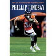Phillip Lindsay : Rise of a Hometown Football Hero