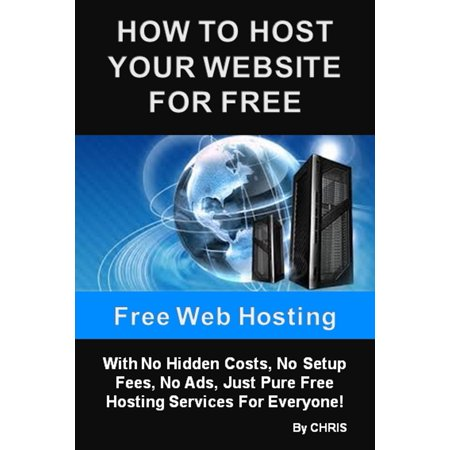 Free Web Hosting - How To Host Your Website For Free With No Hidden Costs, No Setup Fees, No Ads, Just Pure Free Hosting Services For Everyone -