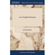 A New English Dictionary : Or, a Compleat Collection of the Most Proper and Significant Words, and Terms of Art, Commonly Used in the Language, ... the Eighth Edition, Carefully Revised: With Many Important Additions and Improvements. by J. K