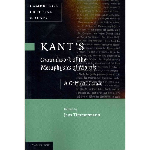 "Kant's ""Groundwork of the Metaphysics of Morals"": A Critical Guide"