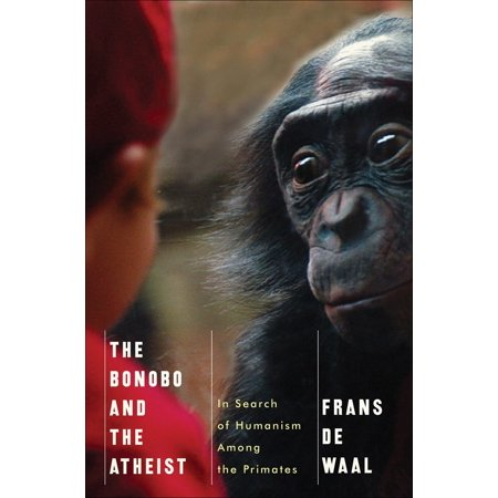 The Bonobo and the Atheist : In Search of Humanism Among the