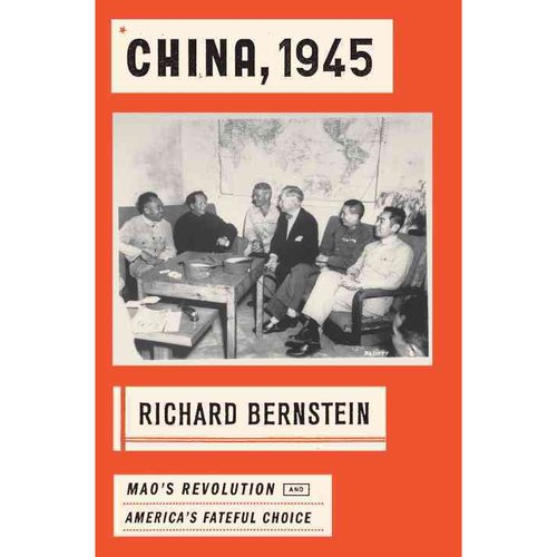 China 1945: Mao's Revolution and America's Fateful Choice