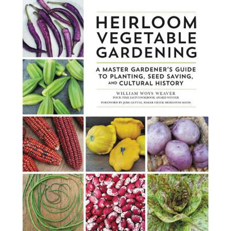 Heirloom Vegetable Gardening : A Master Gardener's Guide to Planting, Seed Saving, and Cultural History ()