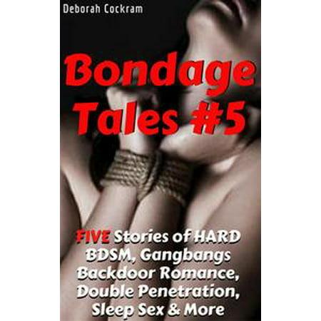 Bondage Tales #5: FIVE Tales of HARD BDSM, Gangbangs, Backdoor Romance, Double Penetration, Sleep Sex & More - (Best Dildo For Double Penetration)