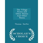 The Village Picnic and Other Poems : And Other Poems - Scholar's Choice Edition