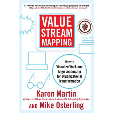 Value Stream Mapping : How to Visualize Work and Align Leadership for Organizational