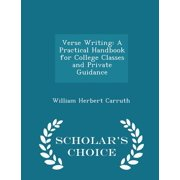 Verse Writing : A Practical Handbook for College Classes and Private Guidance - Scholar's Choice Edition
