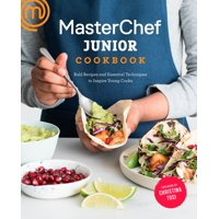 Masterchef Junior Cookbook: Bold Recipes and Essential Techniques to Inspire Young Cooks (Paperback)