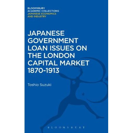 Japanese Government Loan Issues On The London Capital Market 1870 1913