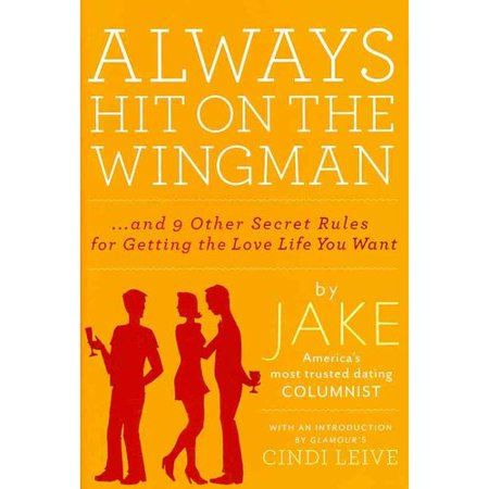 Always Hit on the Wingman: ...and 9 Other Secret Rules for Getting the Love Life You Want, (Getting Hit In The Nuts Pain Scale)