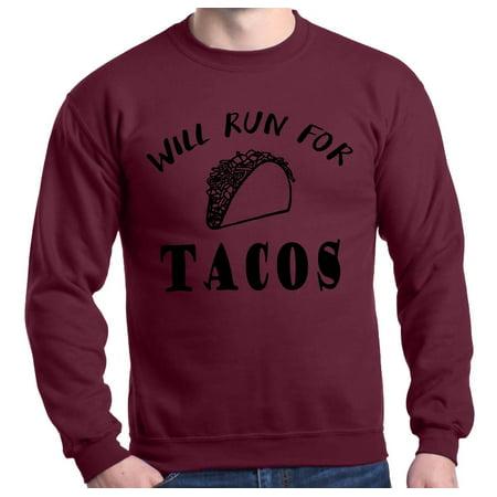e17c871904 Shop4Ever - Shop4Ever Men's Will Run For Tacos Crewneck Sweatshirt ...