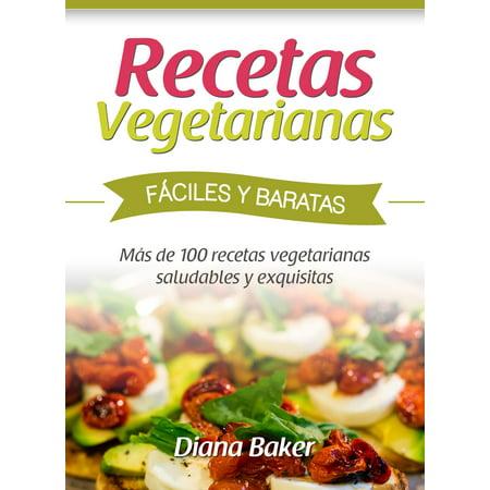 Recetas Vegetarianas Fáciles y Baratas: Más de 100 recetas vegetarianas saludables y exquisitas - eBook