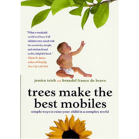 Trees Make the Best Mobiles : Simple Ways to Raise Your Child in a Complex (Best French Fries In The World)