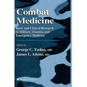 Combat Medicine : Basic and Clinical Research in Military, Trauma, and Emergency Medicine