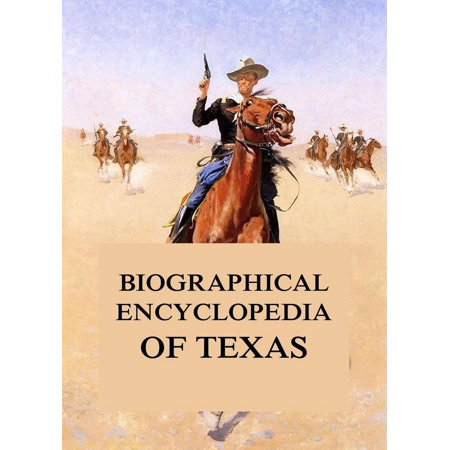Biographical Encyclopedia of Texas - eBook ()
