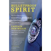 Bulletproof Spirit, Revised Edition : The First Responder's Essential Resource for Protecting and Healing Mind and Heart