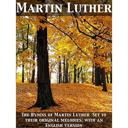 The Hymns of Martin Luther Set to their original melodies; with an English version - eBook - Halloween Martin Luther