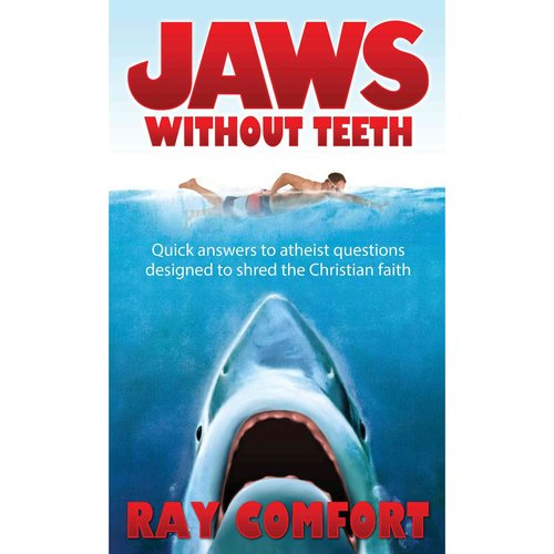 Jaws Without Teeth: Quick answers to atheist questions designed to shred the Christian faith