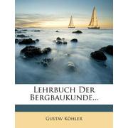 Lehrbuch Der Bergbaukunde...