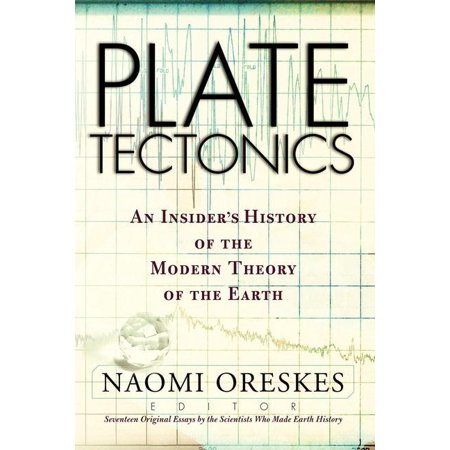 Plate Tectonics : An Insider's History of the Modern Theory of the