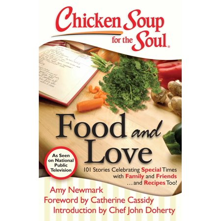 Chicken Soup for the Soul: Food and Love : 101 Stories Celebrating Special Times with Family and Friends... and Recipes Too! (Kraft Food And Family Halloween Recipes)