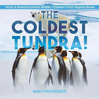 The Coldest Tundra! - Arctic & Antarctica Animal Wildlife - Children's Polar Regions Books