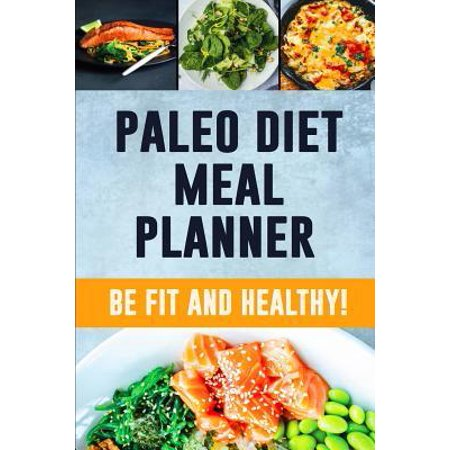 Paleo Diet Meal Planner: Low Carb Meal Planner for Weight Loss Track and Plan Your Paleo Meals Weekly Paleolithic Daily Food Journal With Motiv (Best Grocery List For Weight Loss)