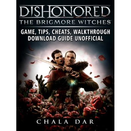 Dishonored The Brigmore Witches Game, Tips, Cheats, Walkthrough, Download Guide Unofficial - eBook (Witch Girl Adult Game)