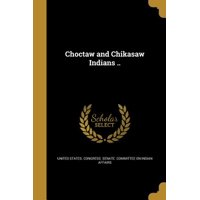 Choctaw and Chikasaw Indians ..