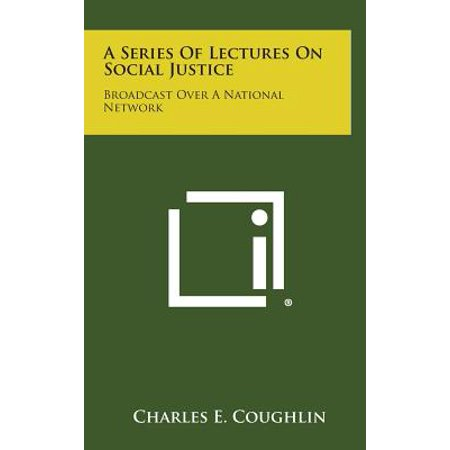 - A Series of Lectures on Social Justice : Broadcast Over a National Network