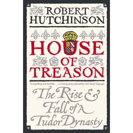 House of Treason : The Rise and Fall of the Tudor (Rise And Fall Of The Ming Dynasty)