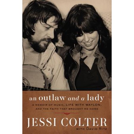 An Outlaw and a Lady : A Memoir of Music, Life with Waylon, and the Faith That Brought Me