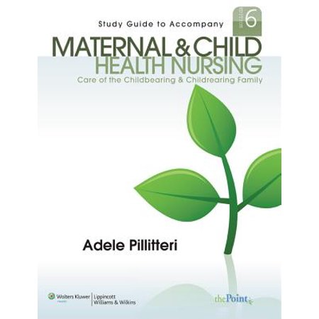 Study Guide to Accompany Maternal and Child Health Nursing : Care of the Childbearing and Childrearing