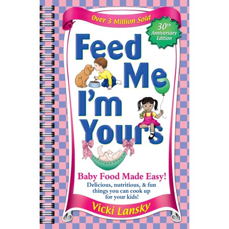 Feed Me I'm Yours : Baby Food Made Easy (Halloween 5 Baby I'm Yours)
