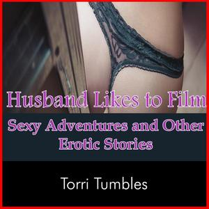 Husband Likes To Film Sexy Adventures And Other Erotic Stories Audiobook