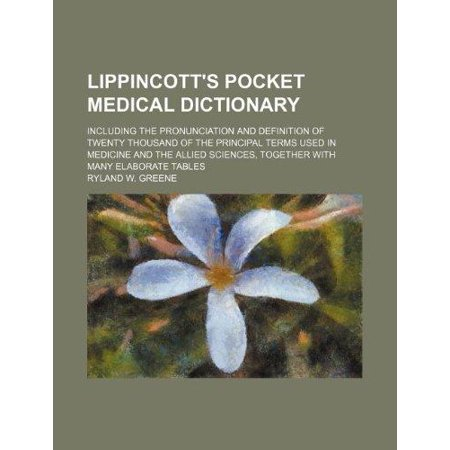 Lippincotts Pocket Medical Dictionary  Including The Pronunciation And Definition Of Twenty Thousand Of The Principal Terms Used In Medicine And The