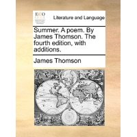 Summer. a Poem. by James Thomson. the Fourth Edition, with Additions.