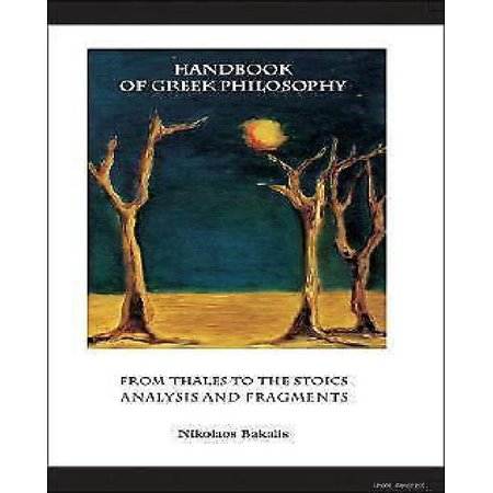 Handbook of Greek Philosophy: From Thales to the Stoics Analysis and (The Greek Philosophers From Thales To Aristotle)