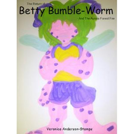The Return of Betty Bumble-Worm: Betty Bumble-Worm and The Aurora Forest Fire - - Fire Magic Aurora Drawer