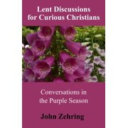 Lent Discussions for Curious Christians: Conversations in the Purple Season - eBook