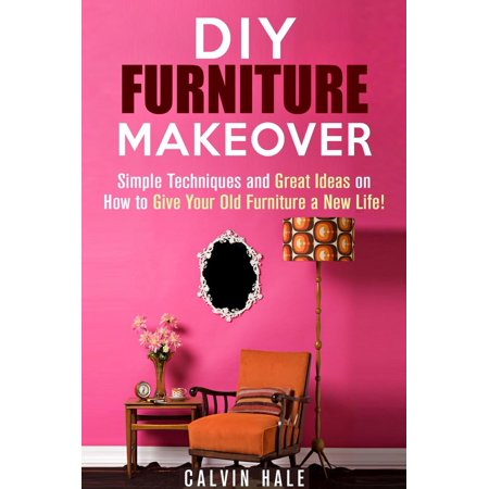 Simple Halloween Makeovers (DIY Furniture Makeover: Simple Techniques and Great Ideas on How to Give Your Old Furniture a New Life! -)
