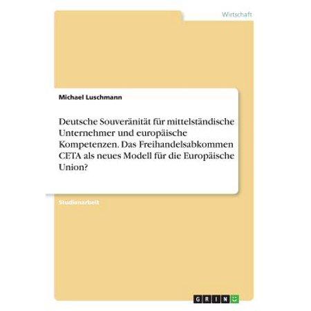 Deutsche Souveranitat Fur Mittelstandische Unternehmer Und Europaische Kompetenzen. Das Freihandelsabkommen CETA ALS Neues Modell Fur Die Europaische Union? (Ray-ban Brille Neues Modell)