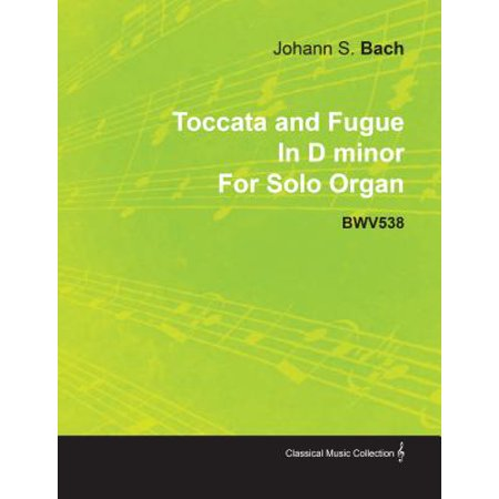 Toccata and Fugue In D minor By J. S. Bach For Solo Organ BWV538 -