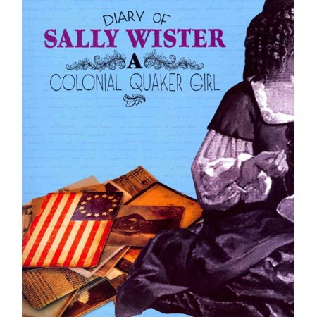Diary of Sally Wister : A Colonial Quaker - Colonial Girl