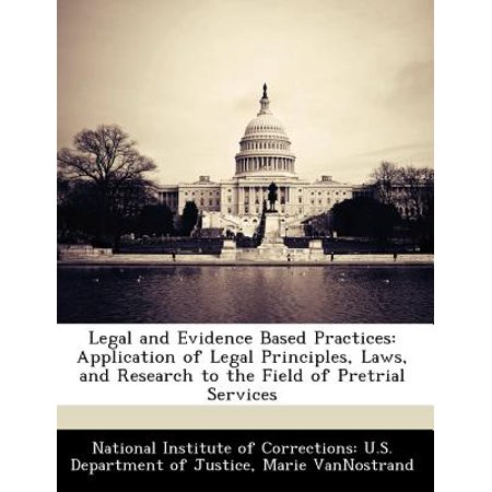 Legal and Evidence Based Practices : Application of Legal Principles, Laws, and Research to the Field of Pretrial