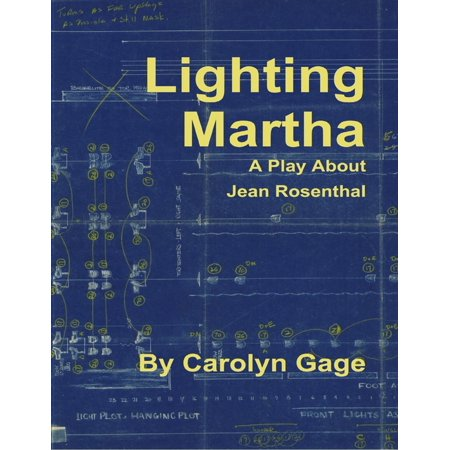 Lighting Martha : A One - Act Play About Jean Rosenthal -