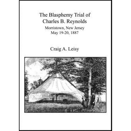 Blasphemy Trial of Charles B. Reynolds Morristown, New Jersey May 19-20, 1887