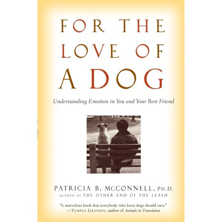 For the Love of a Dog : Understanding Emotion in You and Your Best